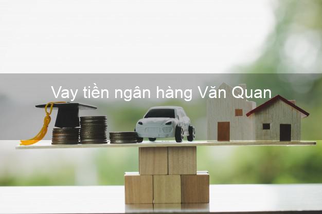 Vay tiền ngân hàng Văn Quan