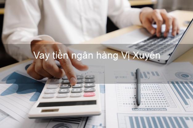 Vay tiền ngân hàng Vị Xuyên