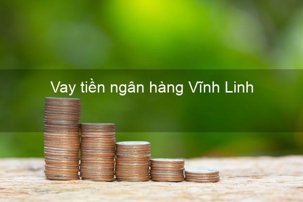 Vay tiền ngân hàng Vĩnh Linh