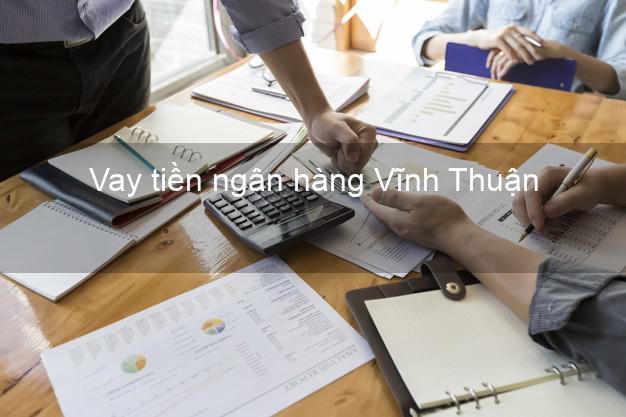 Vay tiền ngân hàng Vĩnh Thuận