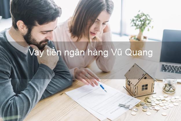 Vay tiền ngân hàng Vũ Quang