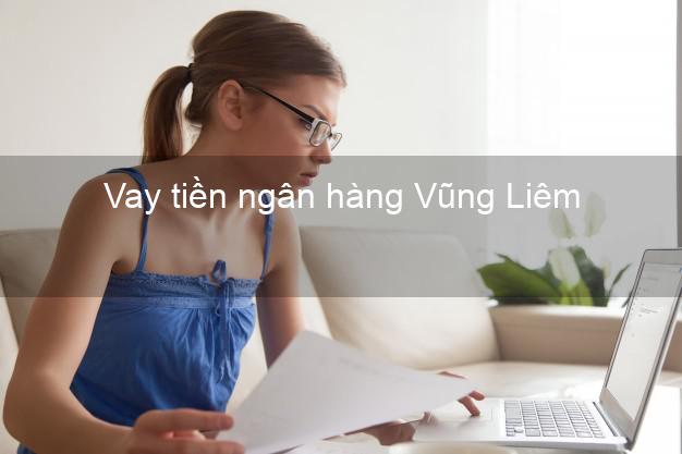 Vay tiền ngân hàng Vũng Liêm