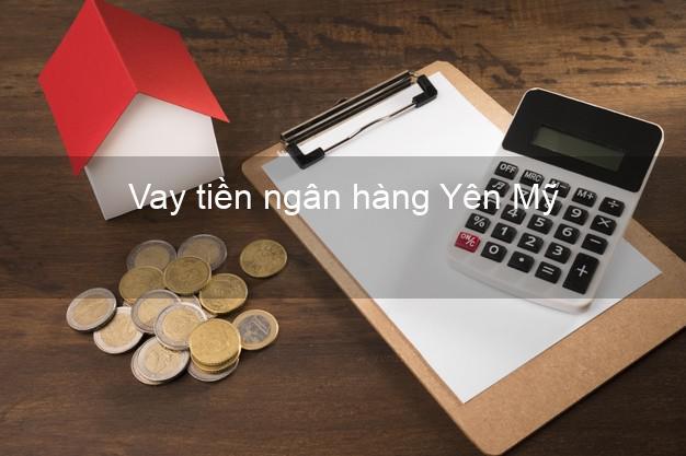 Vay tiền ngân hàng Yên Mỹ