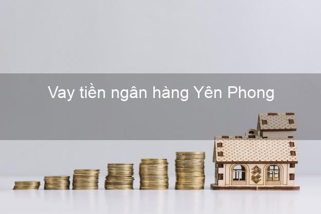 Vay tiền ngân hàng Yên Phong