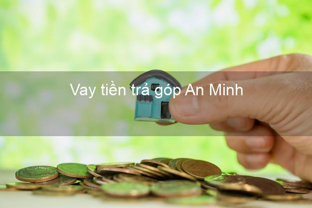 Vay tiền trả góp An Minh