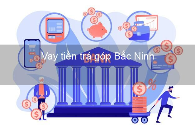 Vay tiền trả góp Bắc Ninh