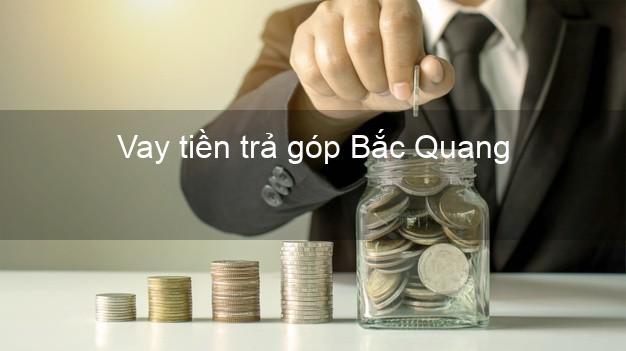 Vay tiền trả góp Bắc Quang