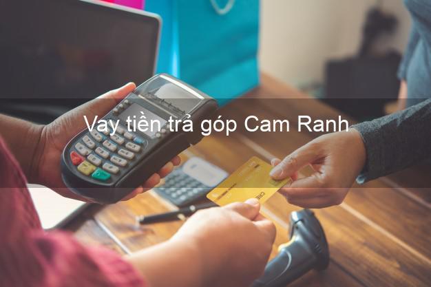 Vay tiền trả góp Cam Ranh
