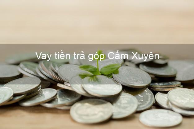 Vay tiền trả góp Cẩm Xuyên