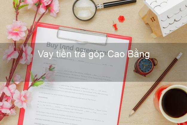 Vay tiền trả góp Cao Bằng