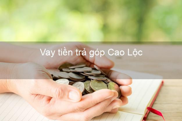 Vay tiền trả góp Cao Lộc