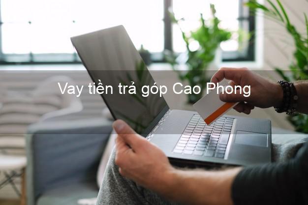 Vay tiền trả góp Cao Phong