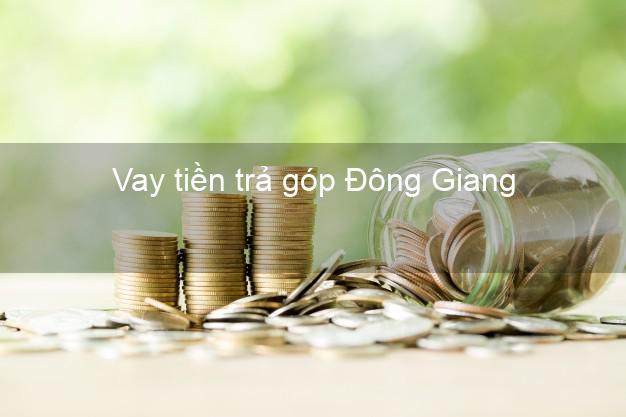 Vay tiền trả góp Đông Giang