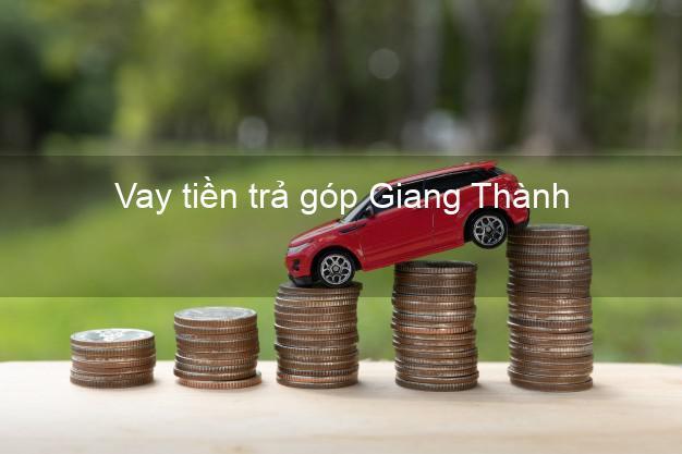 Vay tiền trả góp Giang Thành