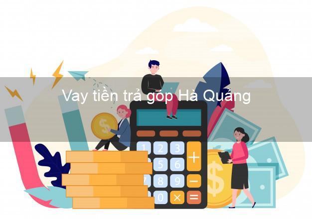 Vay tiền trả góp Hà Quảng