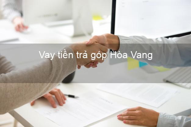Vay tiền trả góp Hòa Vang