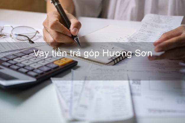 Vay tiền trả góp Hương Sơn