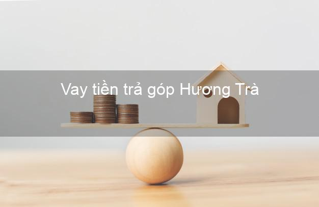 Vay tiền trả góp Hương Trà