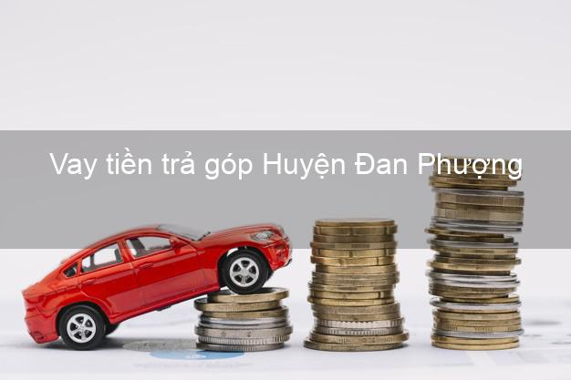 Vay tiền trả góp Huyện Đan Phượng