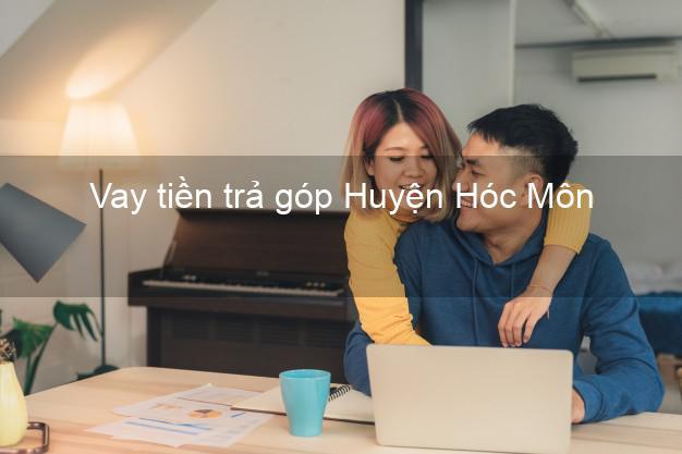 Vay tiền trả góp Huyện Hóc Môn