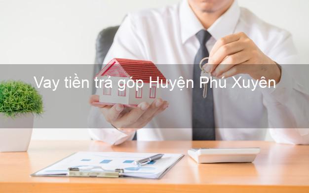 Vay tiền trả góp Huyện Phú Xuyên