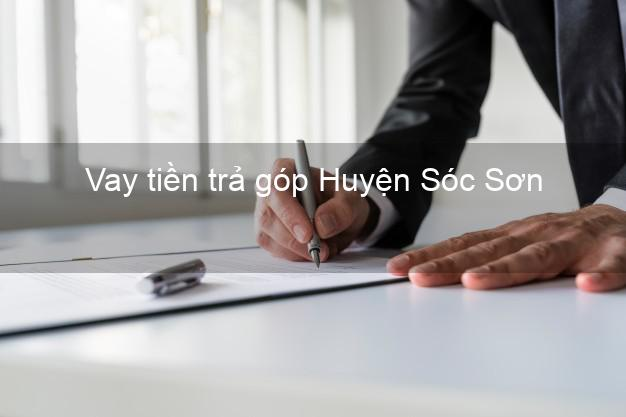 Vay tiền trả góp Huyện Sóc Sơn
