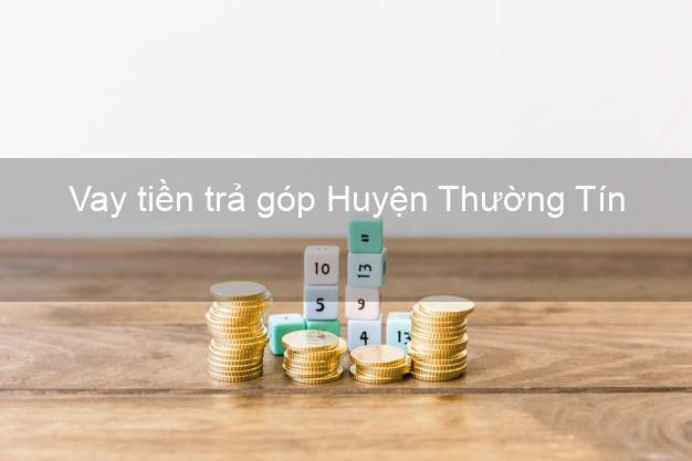 Vay tiền trả góp Huyện Thường Tín