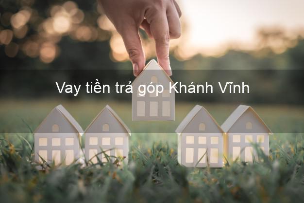Vay tiền trả góp Khánh Vĩnh