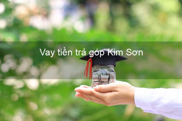 Vay tiền trả góp Kim Sơn