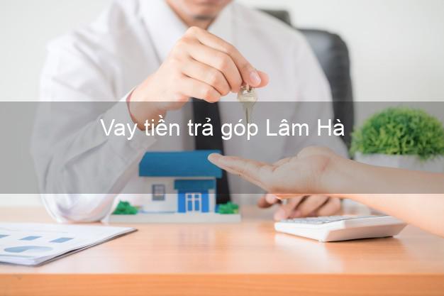 Vay tiền trả góp Lâm Hà