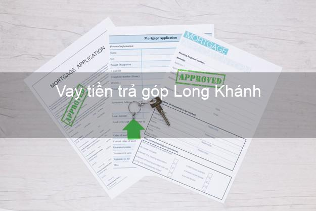 Vay tiền trả góp Long Khánh