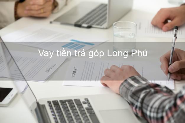 Vay tiền trả góp Long Phú