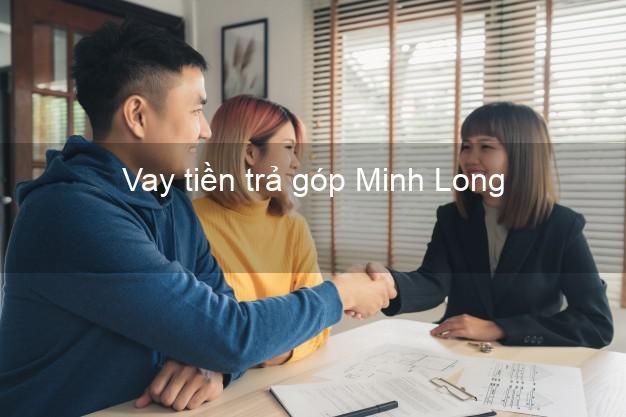Vay tiền trả góp Minh Long