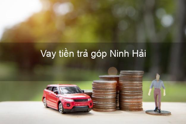 Vay tiền trả góp Ninh Hải