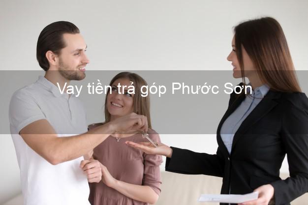 Vay tiền trả góp Phước Sơn