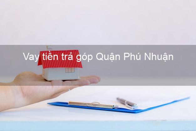 Vay tiền trả góp Quận Phú Nhuận