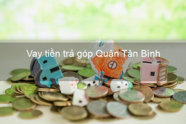 Vay tiền trả góp Quận Tân Bình