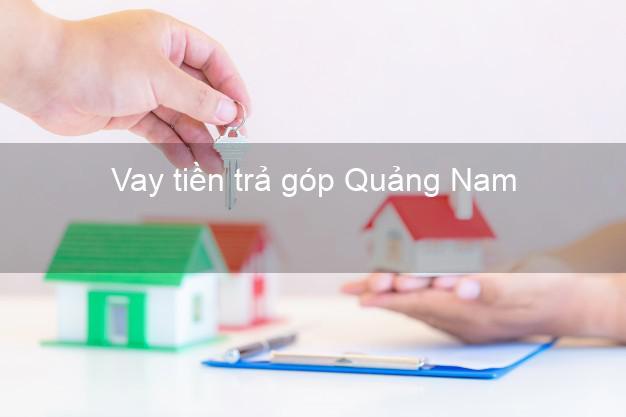 Vay tiền trả góp Quảng Nam