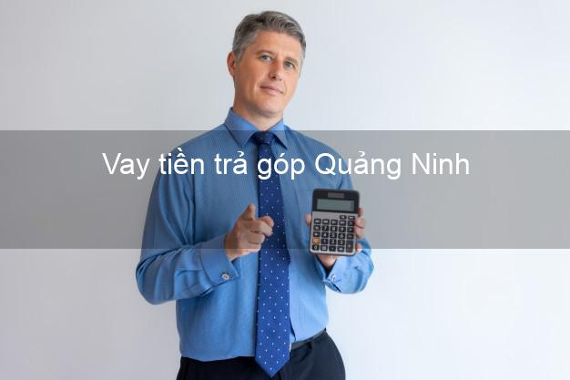 Vay tiền trả góp Quảng Ninh