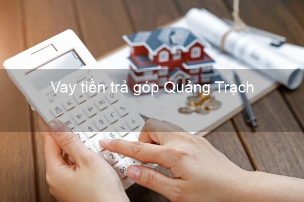 Vay tiền trả góp Quảng Trạch
