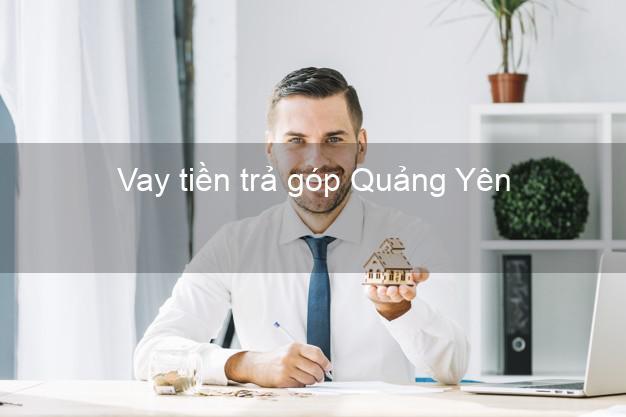 Vay tiền trả góp Quảng Yên