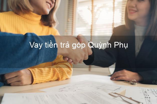 Vay tiền trả góp Quỳnh Phụ