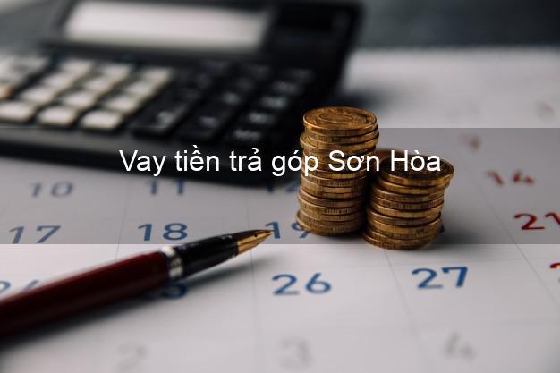 Vay tiền trả góp Sơn Hòa