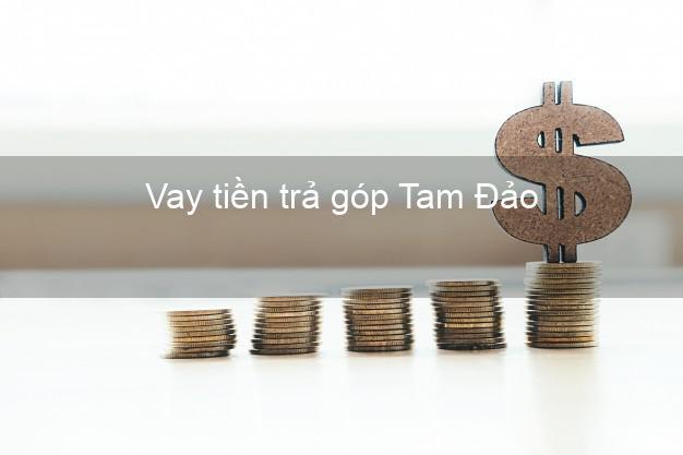 Vay tiền trả góp Tam Đảo