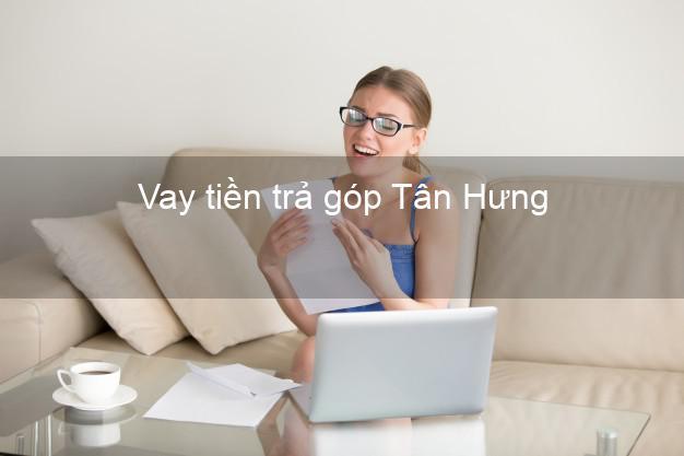 Vay tiền trả góp Tân Hưng