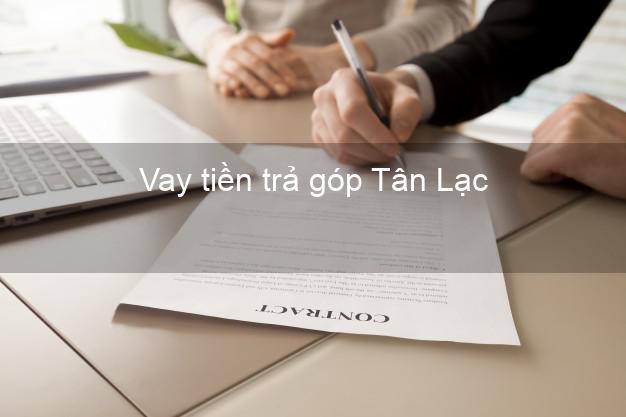 Vay tiền trả góp Tân Lạc
