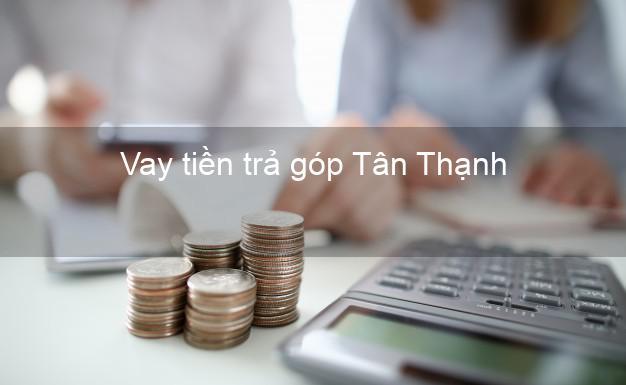 Vay tiền trả góp Tân Thành