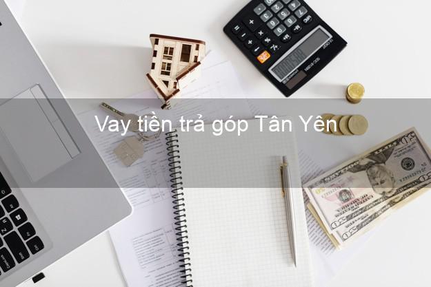 Vay tiền trả góp Tân Yên