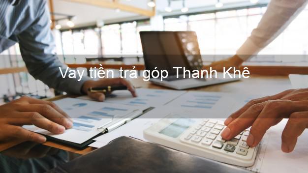 Vay tiền trả góp Thanh Khê