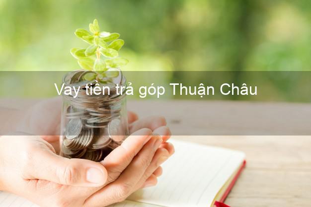 Vay tiền trả góp Thuận Châu